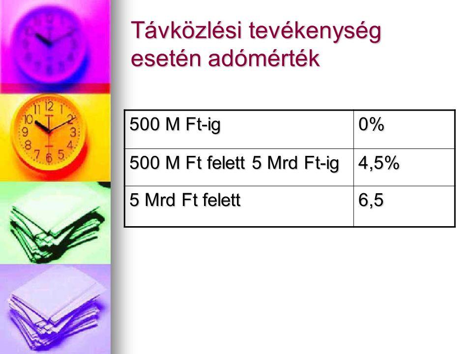 Távközlési tevékenység esetén adómérték 500 M Ft-ig 0% 500 M Ft felett 5 Mrd Ft-ig 4,5% 5 Mrd Ft felett 6,5