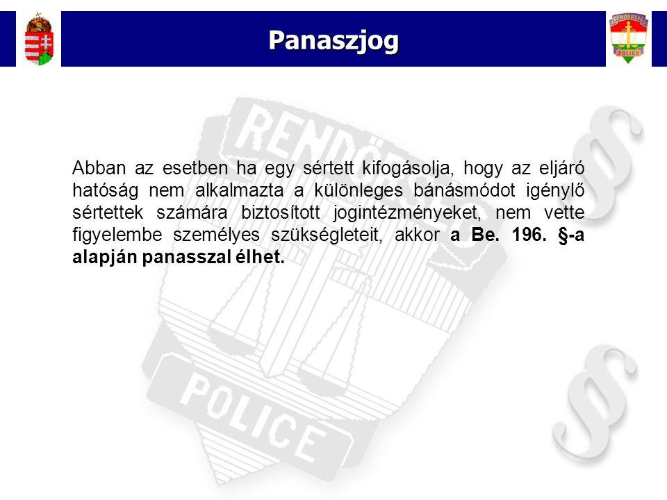 16 Panaszjog Abban az esetben ha egy sértett kifogásolja, hogy az eljáró hatóság nem alkalmazta a különleges bánásmódot igénylő sértettek számára biztosított jogintézményeket, nem vette figyelembe személyes szükségleteit, akkor a Be.