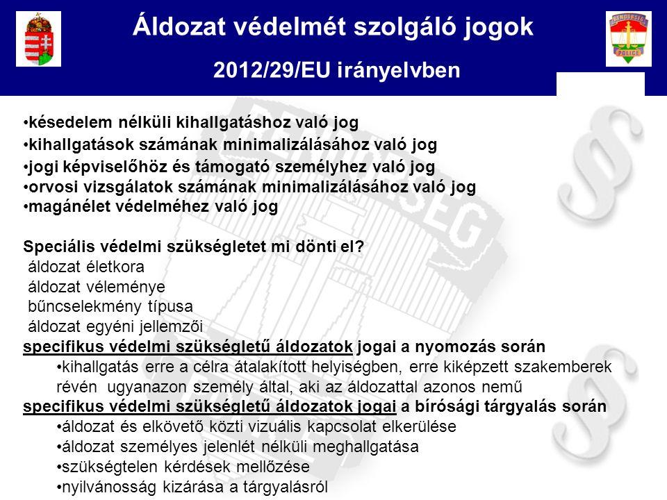 4 Áldozat védelmét szolgáló jogok 2012/29/EU irányelvben késedelem nélküli kihallgatáshoz való jog kihallgatások számának minimalizálásához való jog j