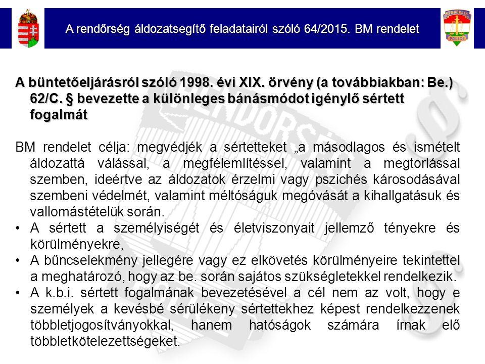 7 A rendőrség áldozatsegítő feladatairól szóló 64/2015. BM rendelet A büntetőeljárásról szóló 1998. évi XIX. örvény (a továbbiakban: Be.) 62/C. § beve