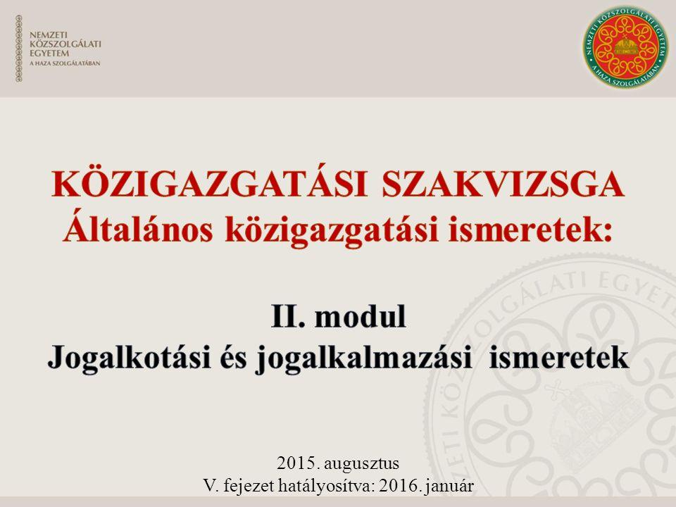 2015. augusztus V. fejezet hatályosítva: 2016. január