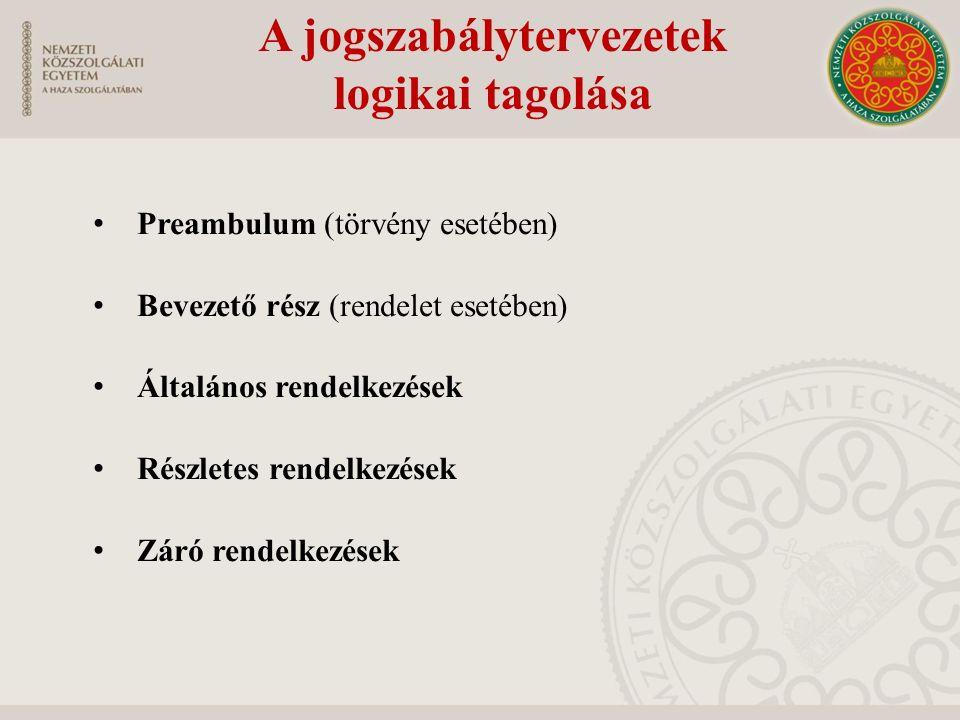 Preambulum (törvény esetében) Bevezető rész (rendelet esetében) Általános rendelkezések Részletes rendelkezések Záró rendelkezések A jogszabálytervezetek logikai tagolása