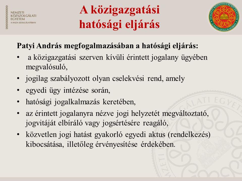 Patyi András megfogalmazásában a hatósági eljárás: a közigazgatási szerven kívüli érintett jogalany ügyében megvalósuló, jogilag szabályozott olyan cs