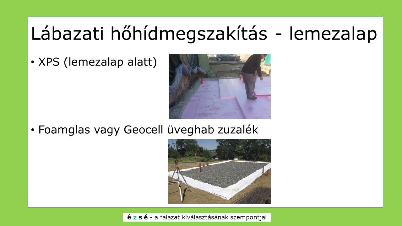 Lábazati hőhídmegszakítás - lemezalap XPS (lemezalap alatt) Foamglas vagy Geocell üveghab zuzalék é z s é - a falazat kiválasztásának szempontjai