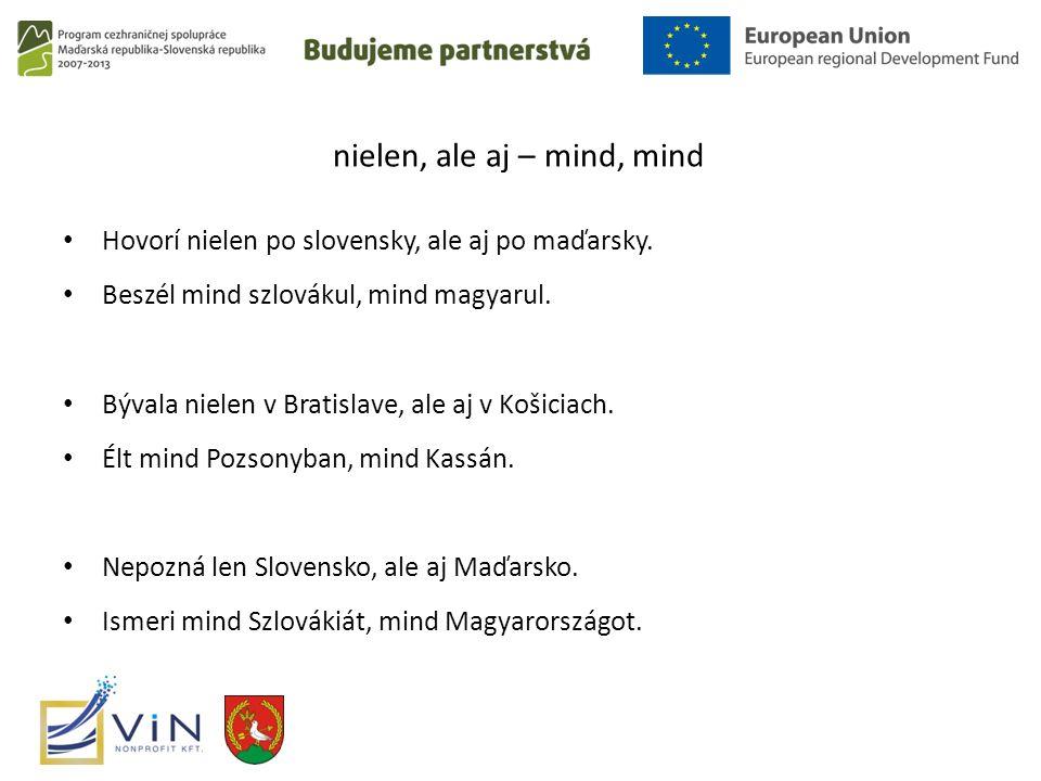 nielen, ale aj – mind, mind Hovorí nielen po slovensky, ale aj po maďarsky.