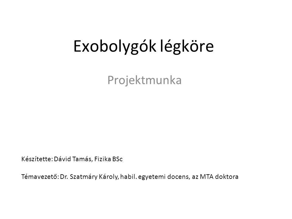 Exobolygók légköre Projektmunka Készítette: Dávid Tamás, Fizika BSc Témavezető: Dr.