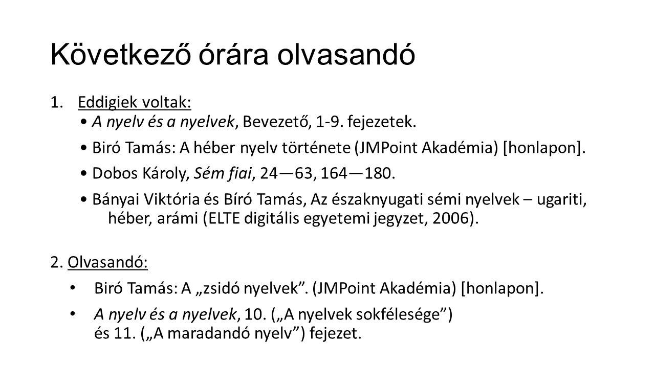 Következő órára olvasandó 1.Eddigiek voltak: A nyelv és a nyelvek, Bevezető, 1-9.