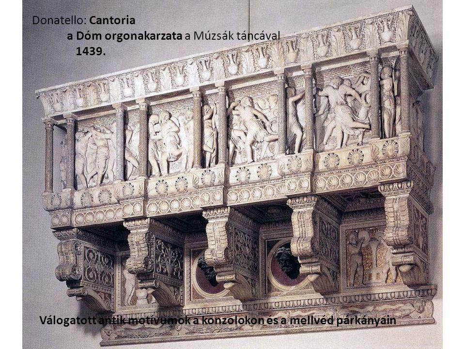 Donatello: Cantoria a Dóm orgonakarzata a Múzsák táncával 1439. Válogatott antik motívumok a konzolokon és a mellvéd párkányain
