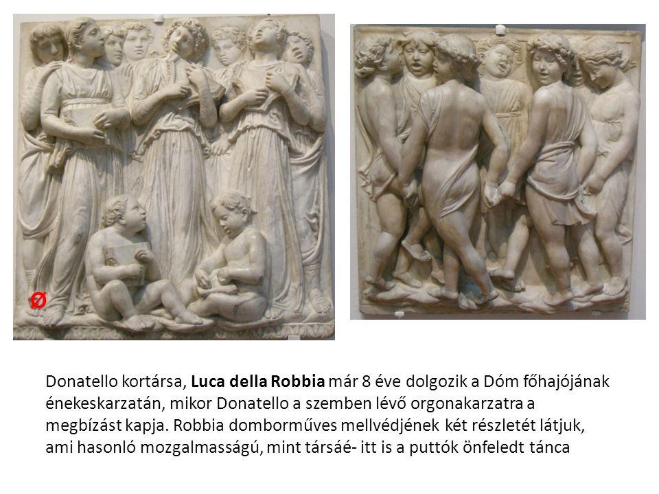 Donatello kortársa, Luca della Robbia már 8 éve dolgozik a Dóm főhajójának énekeskarzatán, mikor Donatello a szemben lévő orgonakarzatra a megbízást k