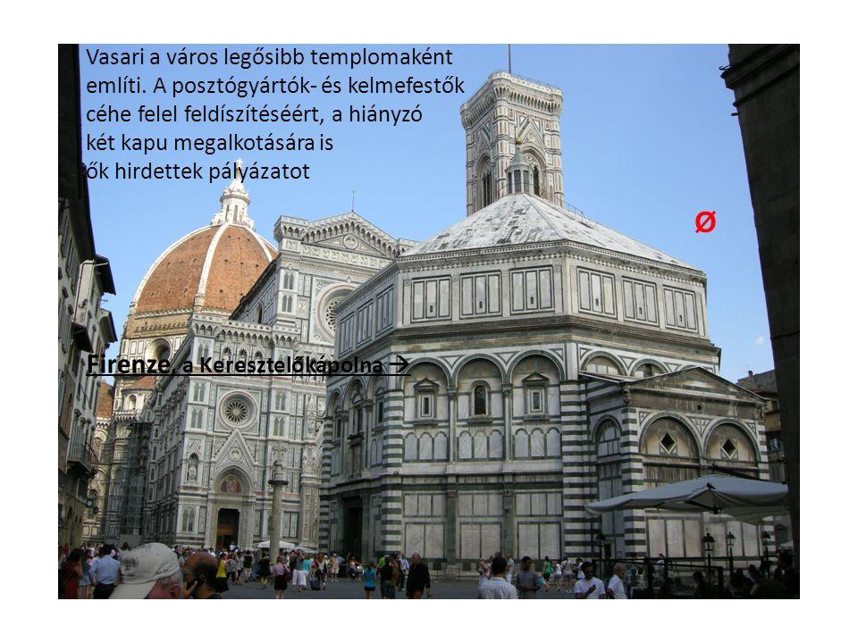 Firenze, a Keresztelőkápolna  Vasari a város legősibb templomaként említi.