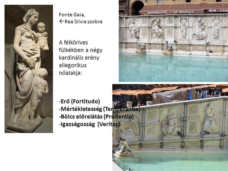 Fonte Gaia,  Rea Silvia szobra A félköríves fülkékben a négy kardinális erény allegorikus nőalakja: -Erő (Fortitudo) -Mértékletesség (Temperantia) -Bölcs előrelátás (Prudentia) -Igazságosság (Veritas)
