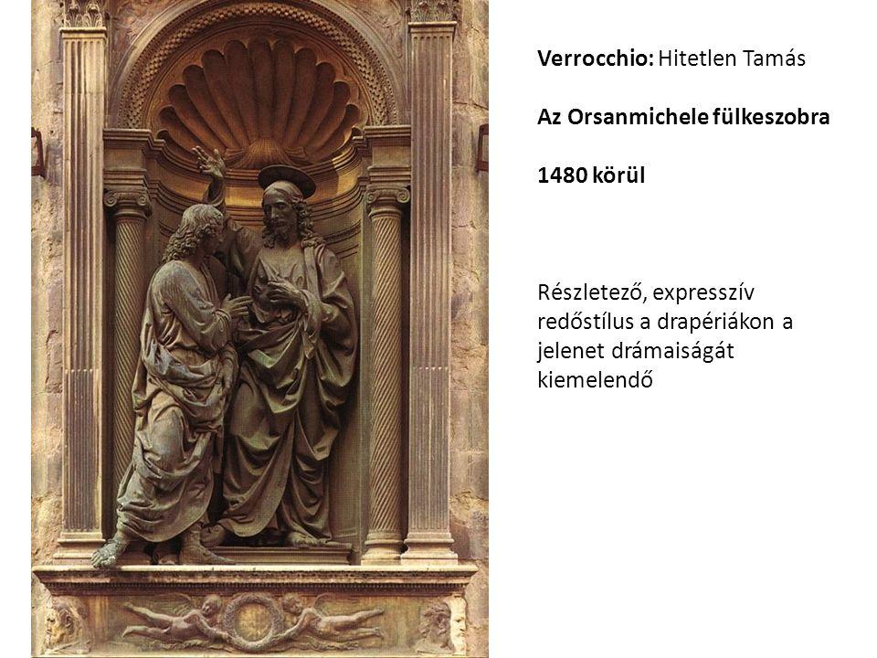 Verrocchio: Hitetlen Tamás Az Orsanmichele fülkeszobra 1480 körül Részletező, expresszív redőstílus a drapériákon a jelenet drámaiságát kiemelendő