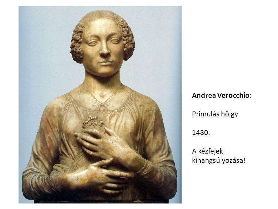 Andrea Verocchio: Primulás hölgy 1480. A kézfejek kihangsúlyozása!