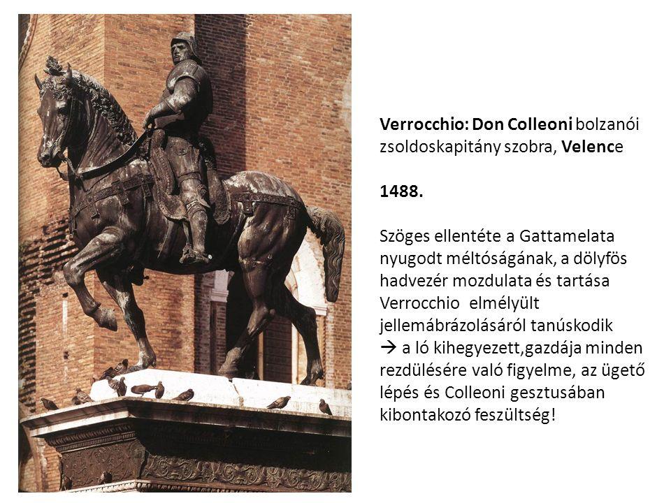 Verrocchio: Don Colleoni bolzanói zsoldoskapitány szobra, Velence 1488. Szöges ellentéte a Gattamelata nyugodt méltóságának, a dölyfös hadvezér mozdul