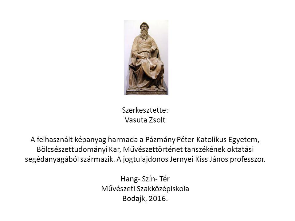Szerkesztette: Vasuta Zsolt A felhasznált képanyag harmada a Pázmány Péter Katolikus Egyetem, Bölcsészettudományi Kar, Művészettörténet tanszékének oktatási segédanyagából származik.
