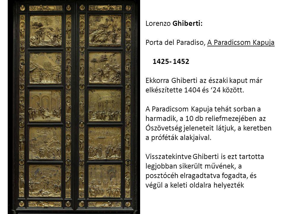 Lorenzo Ghiberti: Porta del Paradiso, A Paradicsom Kapuja 1425- 1452 Ekkorra Ghiberti az északi kaput már elkészítette 1404 és '24 között.