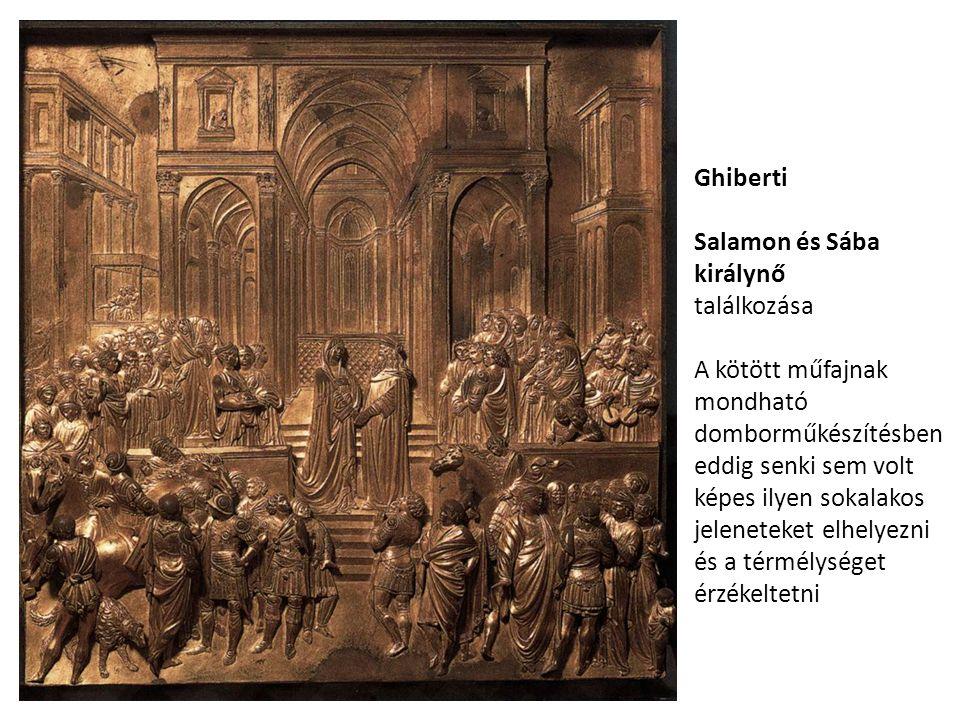 Ghiberti Salamon és Sába királynő találkozása A kötött műfajnak mondható domborműkészítésben eddig senki sem volt képes ilyen sokalakos jeleneteket elhelyezni és a térmélységet érzékeltetni