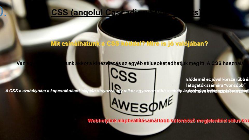 Mit csinálhatunk a CSS kóddal? Mire is jó valójában? Van egy adott honlapunk akkor a kinézetet és az egyéb stílusokat adhatjuk meg itt. A CSS használa