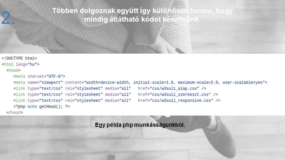 Többen dolgoznak együtt így különösen fontos, hogy mindig átlátható kódot készítsünk. 12. Egy példa php munkásságunkból.