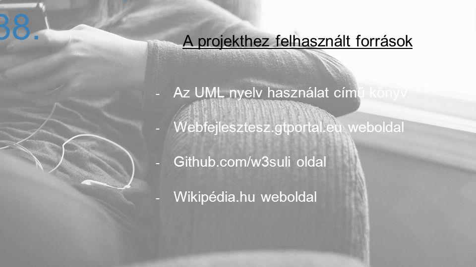 A projekthez felhasznált források - Az UML nyelv használat című könyv - Webfejlesztesz.gtportal.eu weboldal - Github.com/w3suli oldal - Wikipédia.hu w