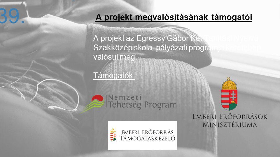 A projekt megvalósításának támogatói A projekt az Egressy Gábor Két Tanítási Nyelvű Szakközépiskola pályázati programja keretében valósul meg. Támogat