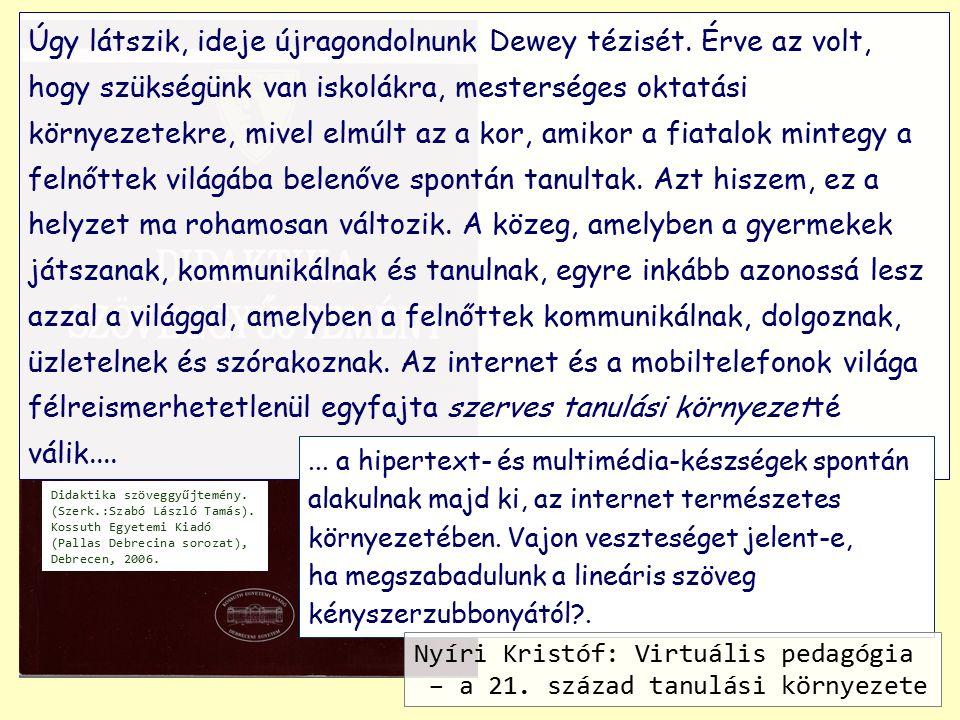Didaktika szöveggyűjtemény. (Szerk.:Szabó László Tamás). Kossuth Egyetemi Kiadó (Pallas Debrecina sorozat), Debrecen, 2006. Úgy látszik, ideje újragon