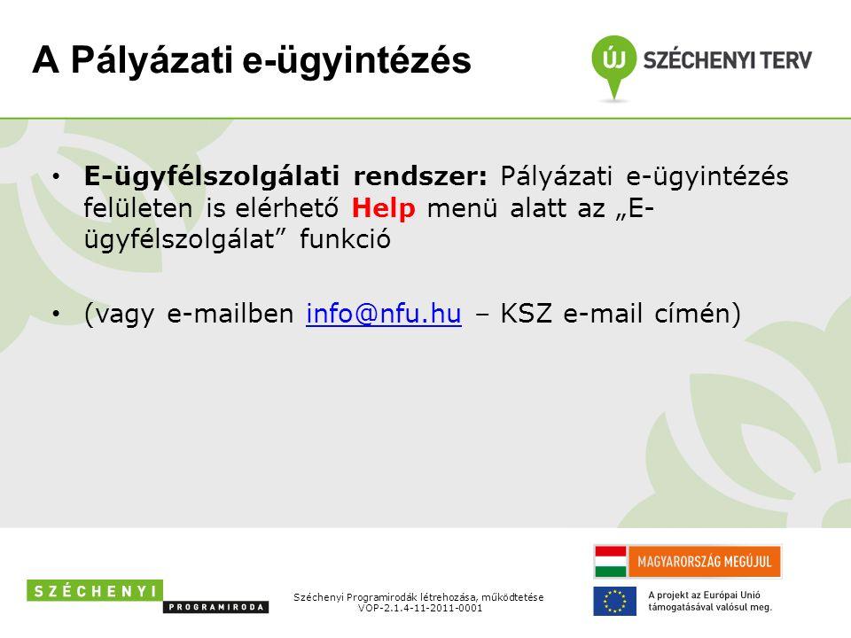 """A Pályázati e-ügyintézés E-ügyfélszolgálati rendszer: Pályázati e-ügyintézés felületen is elérhető Help menü alatt az """"E- ügyfélszolgálat funkció (vagy e-mailben info@nfu.hu – KSZ e-mail címén)info@nfu.hu Széchenyi Programirodák létrehozása, működtetése VOP-2.1.4-11-2011-0001"""