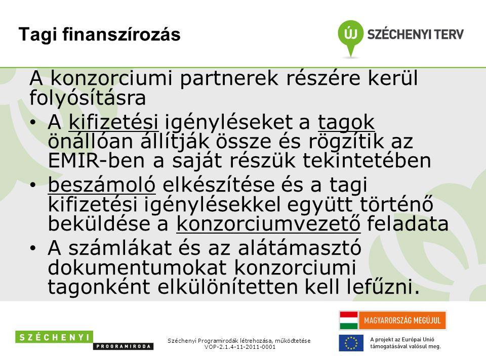 Tagi finanszírozás A konzorciumi partnerek részére kerül folyósításra A kifizetési igényléseket a tagok önállóan állítják össze és rögzítik az EMIR-ben a saját részük tekintetében beszámoló elkészítése és a tagi kifizetési igénylésekkel együtt történő beküldése a konzorciumvezető feladata A számlákat és az alátámasztó dokumentumokat konzorciumi tagonként elkülönítetten kell lefűzni.