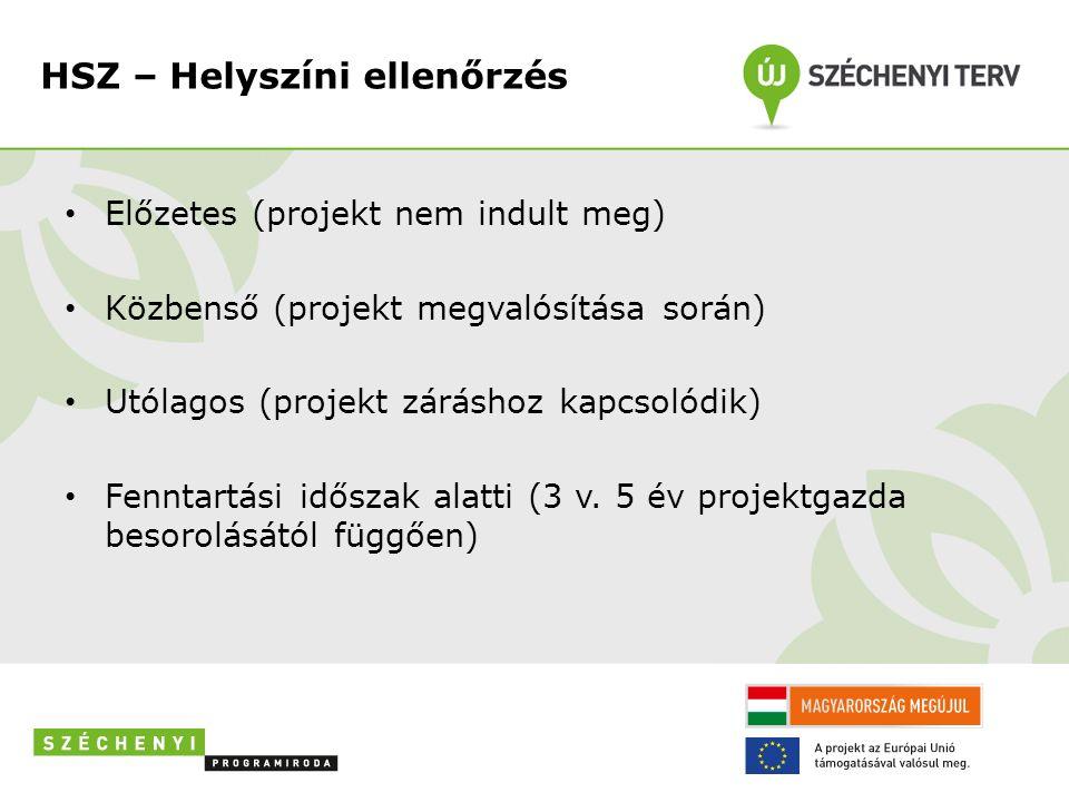 HSZ – Helyszíni ellenőrzés Előzetes (projekt nem indult meg) Közbenső (projekt megvalósítása során) Utólagos (projekt záráshoz kapcsolódik) Fenntartási időszak alatti (3 v.