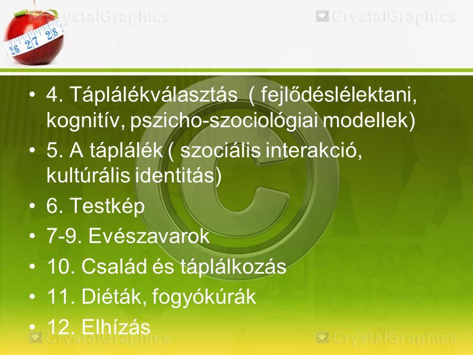 4. Táplálékválasztás ( fejlődéslélektani, kognitív, pszicho-szociológiai modellek) 5.