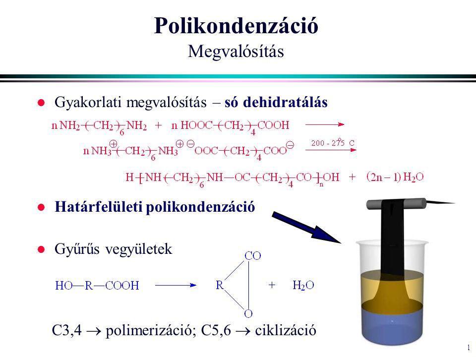 11 Polikondenzáció Megvalósítás l Gyakorlati megvalósítás – só dehidratálás l Határfelületi polikondenzáció l Gyűrűs vegyületek C3,4  polimerizáció; C5,6  ciklizáció