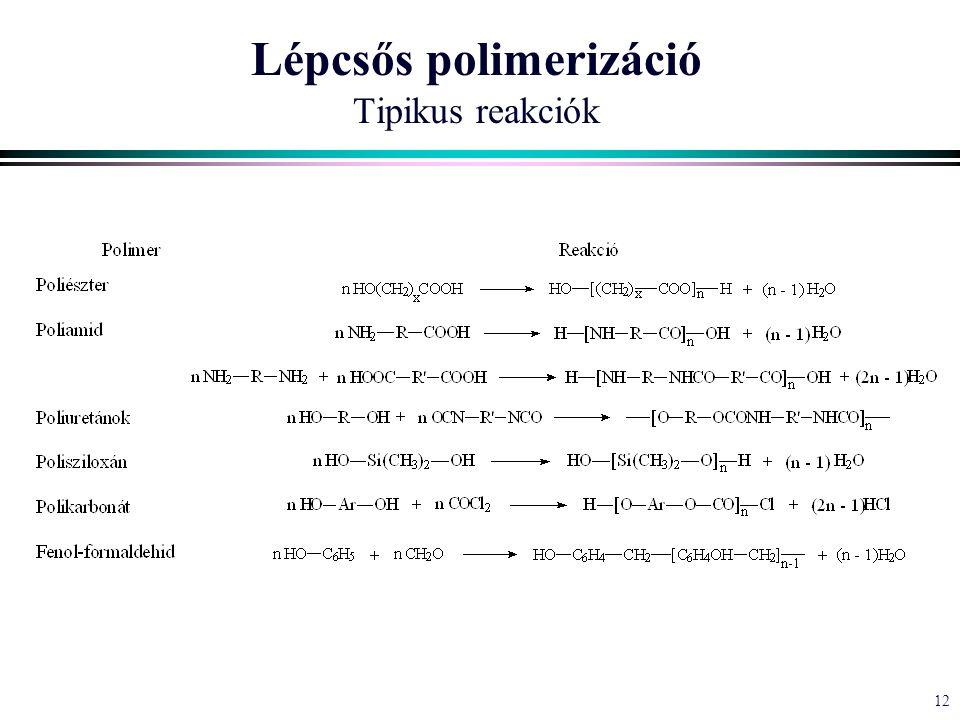 12 Lépcsős polimerizáció Tipikus reakciók