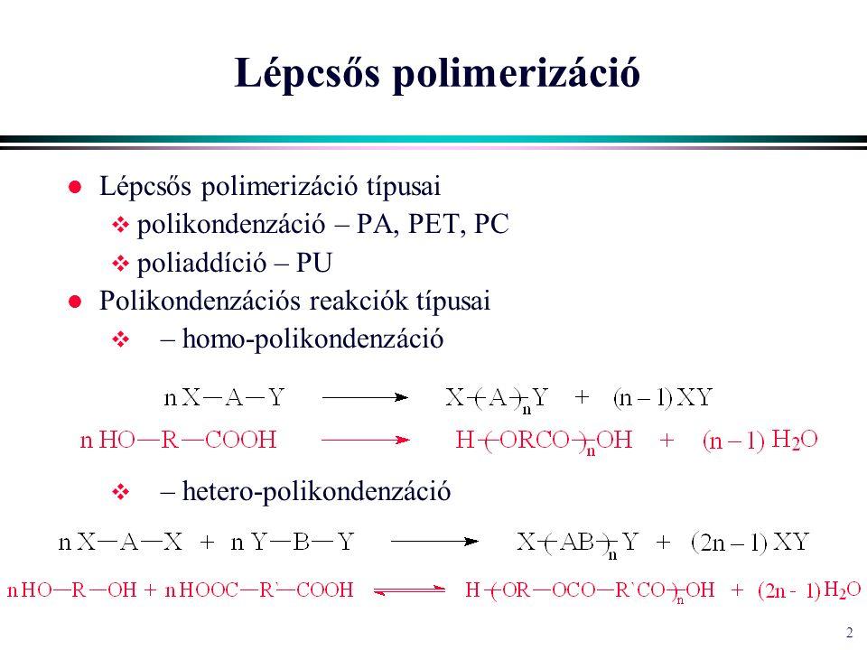 2 2 Lépcsős polimerizáció l Lépcsős polimerizáció típusai  polikondenzáció – PA, PET, PC  poliaddíció – PU l Polikondenzációs reakciók típusai  – homo-polikondenzáció  – hetero-polikondenzáció