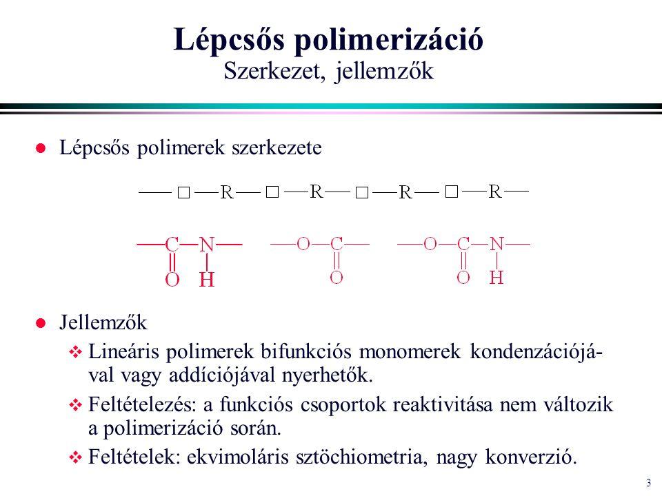 3 3 Lépcsős polimerizáció Szerkezet, jellemzők l Lépcsős polimerek szerkezete l Jellemzők  Lineáris polimerek bifunkciós monomerek kondenzációjá- val vagy addíciójával nyerhetők.