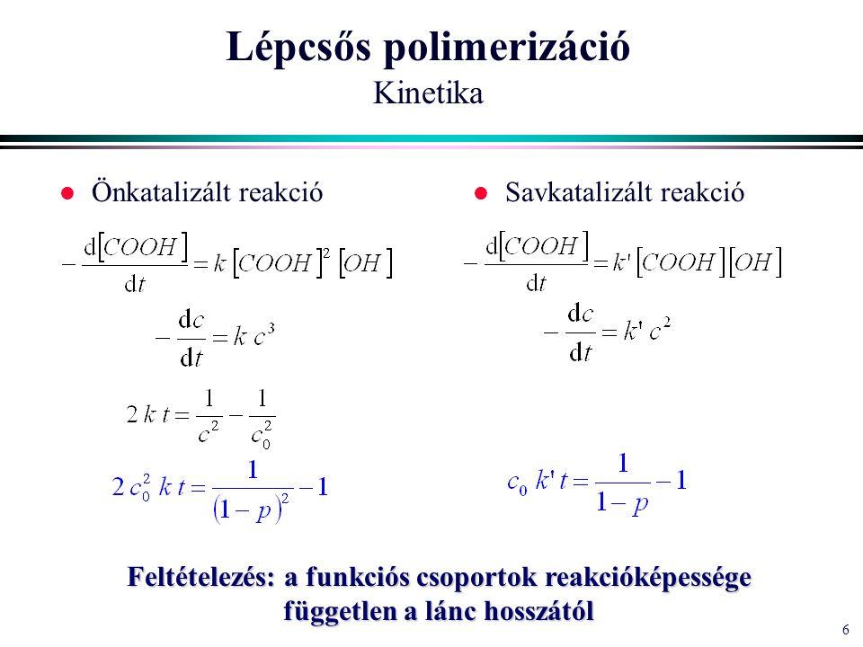 7 7 Lépcsős polimerizáció Kinetika Eredmény: a feltételezés igaz.