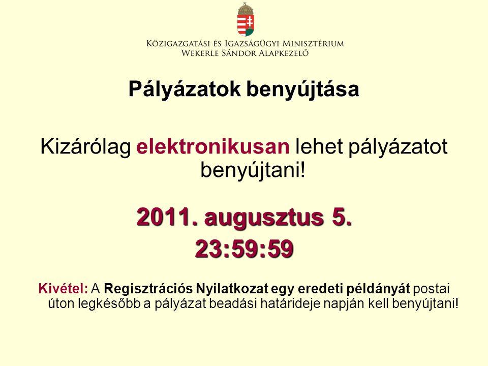 Pályázatok benyújtása Kizárólag elektronikusan lehet pályázatot benyújtani! 2011. augusztus 5. 23:59:59 Kivétel: A Regisztrációs Nyilatkozat egy erede