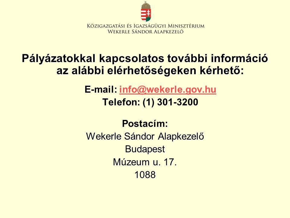 Pályázatokkal kapcsolatos további információ az alábbi elérhetőségeken kérhető: E-mail: info@wekerle.gov.huinfo@wekerle.gov.hu Telefon: (1) 301-3200 Postacím: Wekerle Sándor Alapkezelő Budapest Múzeum u.