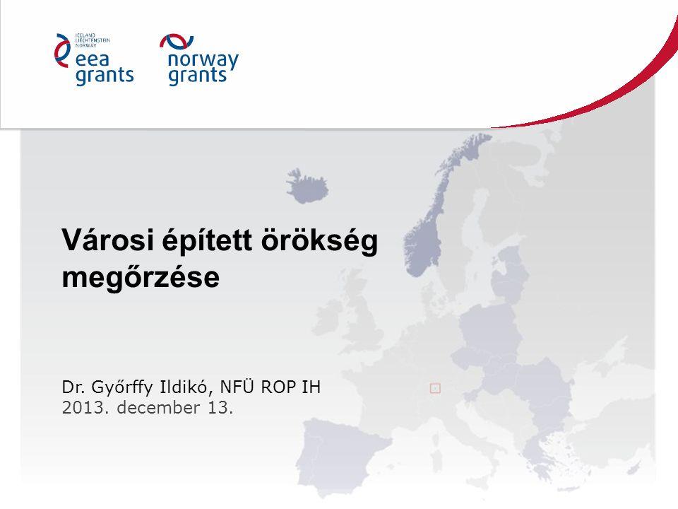 Városi épített örökség megőrzése Dr. Győrffy Ildikó, NFÜ ROP IH 2013. december 13.