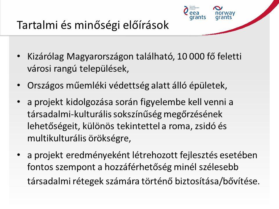 Tartalmi és minőségi előírások Kizárólag Magyarországon található, 10 000 fő feletti városi rangú települések, Országos műemléki védettség alatt álló épületek, a projekt kidolgozása során figyelembe kell venni a társadalmi-kulturális sokszínűség megőrzésének lehetőségeit, különös tekintettel a roma, zsidó és multikulturális örökségre, a projekt eredményeként létrehozott fejlesztés esetében fontos szempont a hozzáférhetőség minél szélesebb társadalmi rétegek számára történő biztosítása/bővítése.