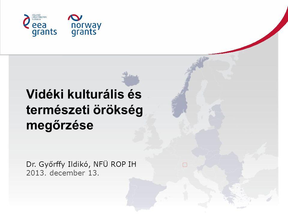 Vidéki kulturális és természeti örökség megőrzése Dr. Győrffy Ildikó, NFÜ ROP IH 2013. december 13.