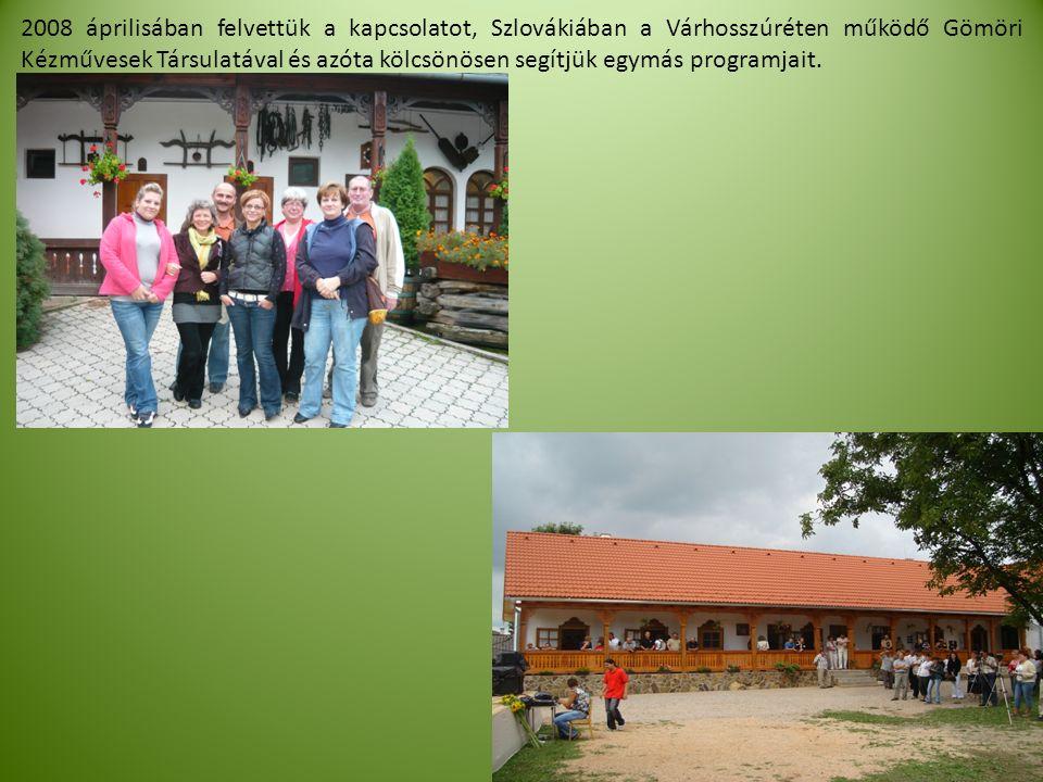 2008 áprilisában felvettük a kapcsolatot, Szlovákiában a Várhosszúréten működő Gömöri Kézművesek Társulatával és azóta kölcsönösen segítjük egymás programjait.