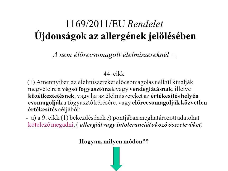 1169/2011/EU Rendelet Újdonságok az allergének jelölésében A nem élőrecsomagolt élelmiszereknél – 44.