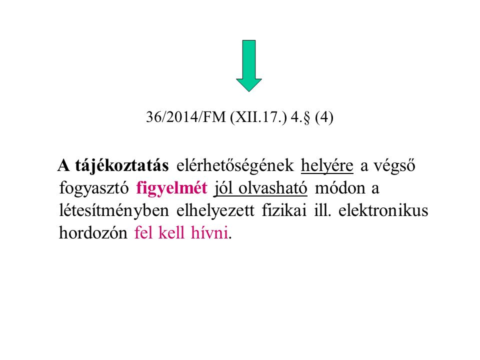 36/2014/FM (XII.17.) 4.§ (4) A tájékoztatás elérhetőségének helyére a végső fogyasztó figyelmét jól olvasható módon a létesítményben elhelyezett fizikai ill.