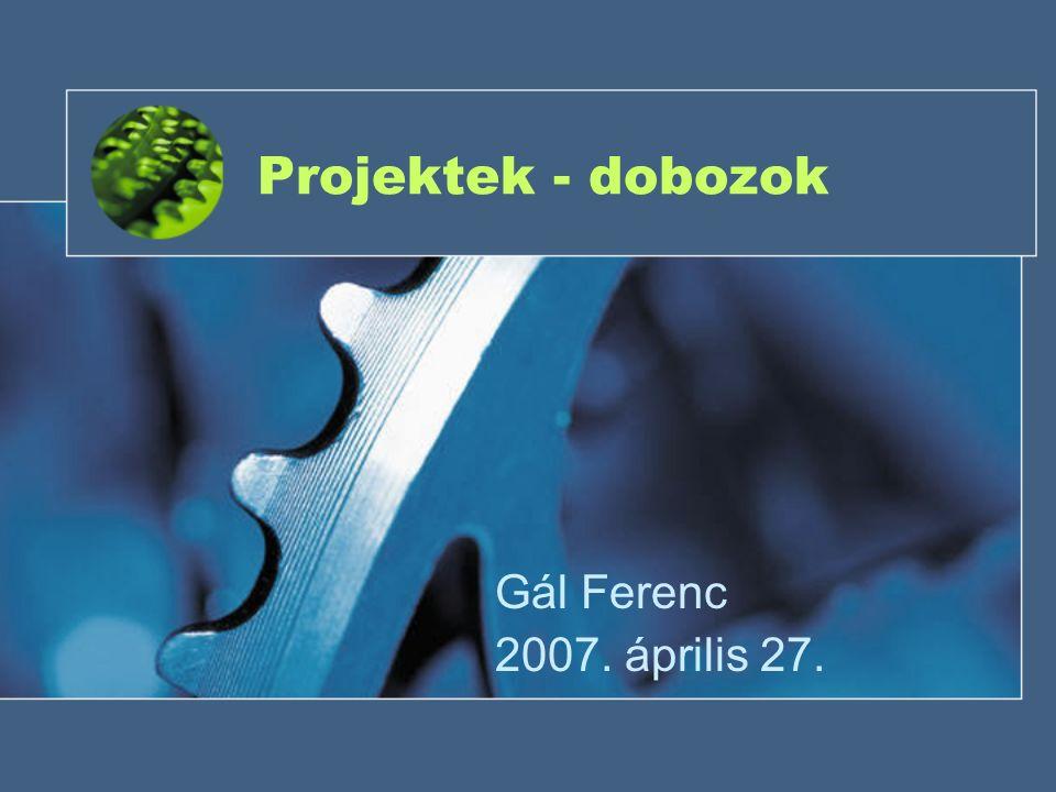 Projektek - dobozok Gál Ferenc 2007. április 27.