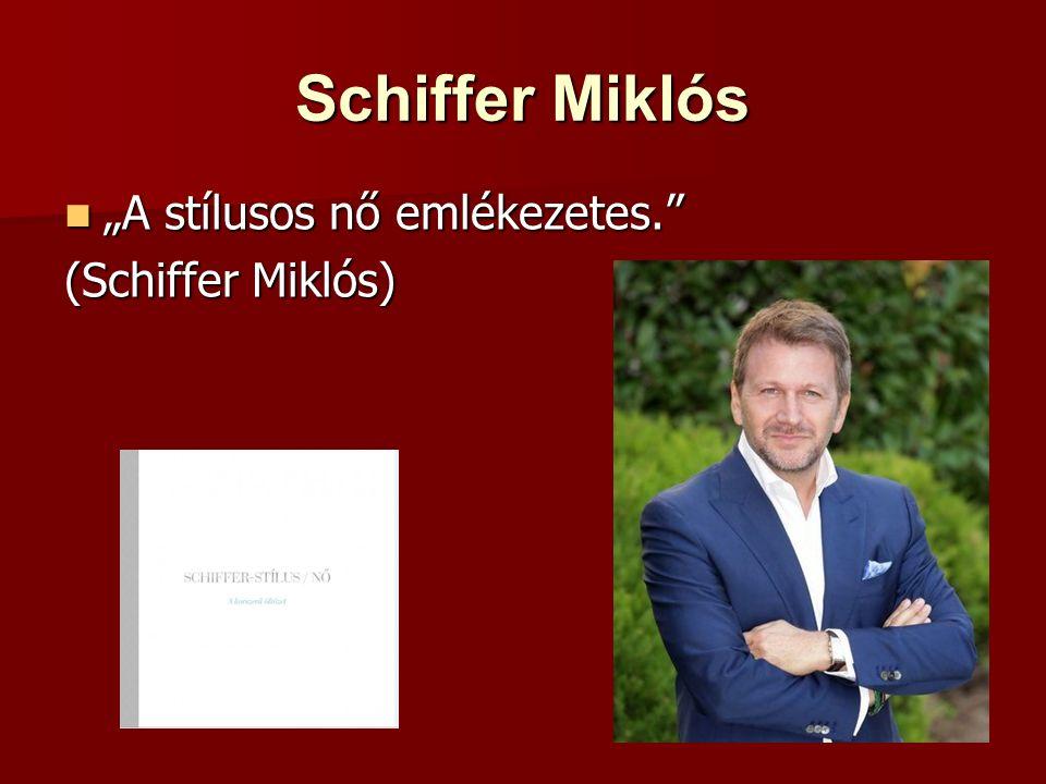 """Schiffer Miklós """"A stílusos nő emlékezetes."""" """"A stílusos nő emlékezetes."""" (Schiffer Miklós)"""