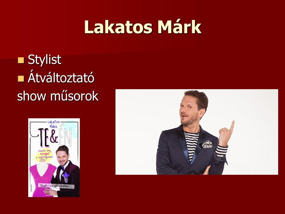 Lakatos Márk Stylist Stylist Átváltoztató Átváltoztató show műsorok