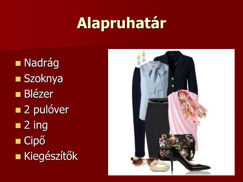 Alapruhatár Nadrág Nadrág Szoknya Szoknya Blézer Blézer 2 pulóver 2 pulóver 2 ing 2 ing Cipő Cipő Kiegészítők Kiegészítők