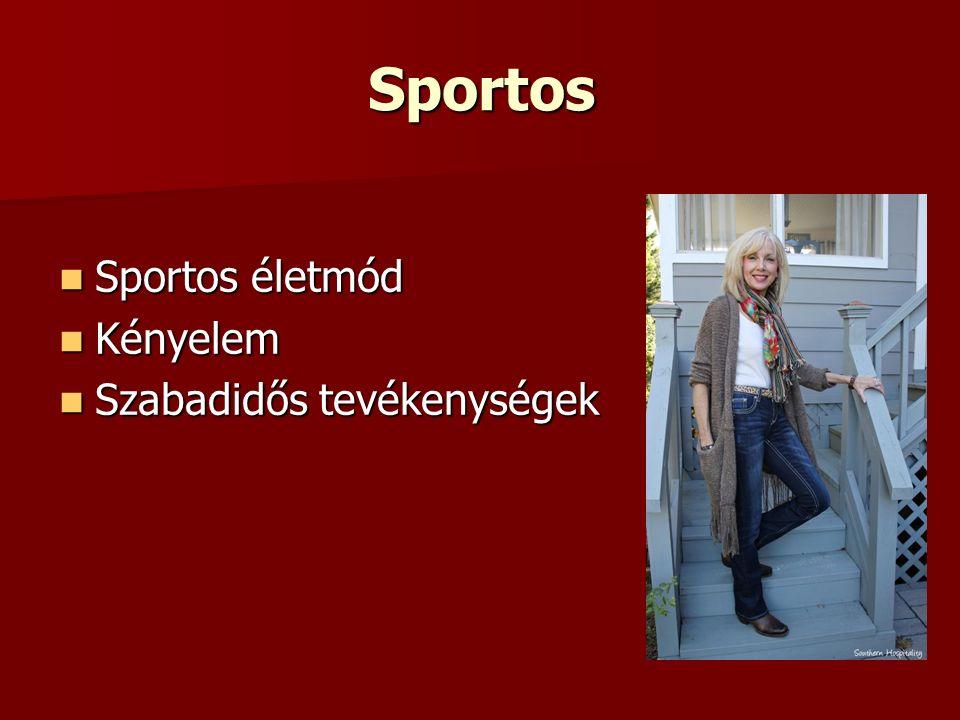 Sportos Sportos életmód Sportos életmód Kényelem Kényelem Szabadidős tevékenységek Szabadidős tevékenységek