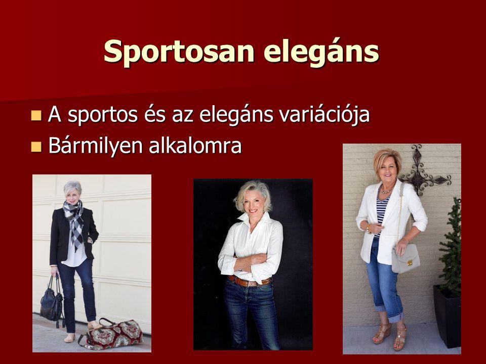 Sportosan elegáns A sportos és az elegáns variációja A sportos és az elegáns variációja Bármilyen alkalomra Bármilyen alkalomra