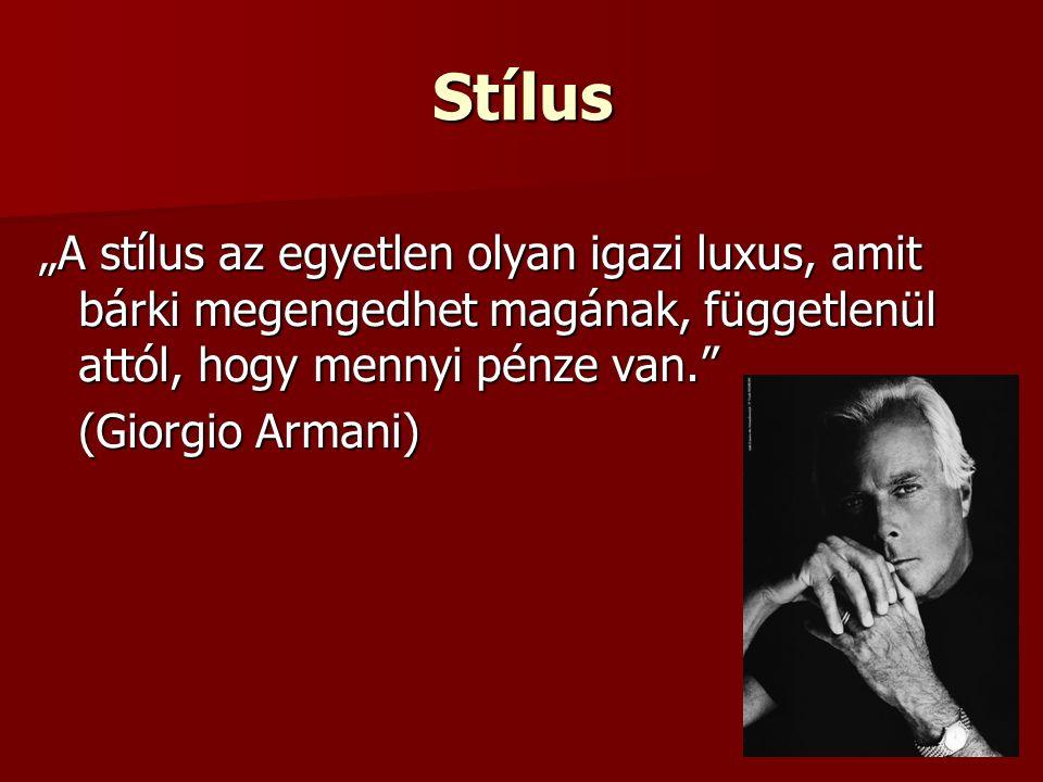 """Stílus """"A stílus az egyetlen olyan igazi luxus, amit bárki megengedhet magának, függetlenül attól, hogy mennyi pénze van."""" (Giorgio Armani)"""